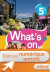 Manuel numérique What's on... anglais cycle 4 / 5e - Licence enrichie élève - éd. 2017