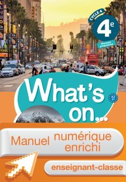 Manuel numérique What's on... anglais cycle 4 / 4e - Licence enseignant-classe - éd. 2017