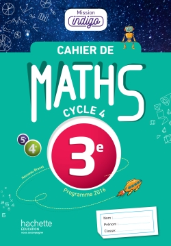 Cahier de maths Mission Indigo 3e - éd. 2017