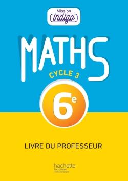 Mission Indigo mathématiques cycle 3 / 6e - Livre du professeur - éd. 2017