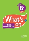 What's on... anglais cycle 3 / 6e - Fichier pédagogique - éd. 2017
