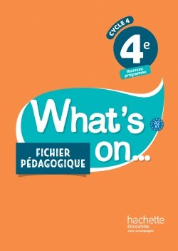 What's on... anglais cycle 4 / 4e - Fichier pédagogique - éd. 2017