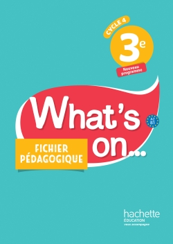 What's on... anglais cycle 4 / 3e - Fichier pédagogique - éd. 2017