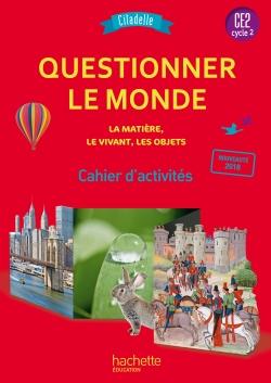 Questionner le monde du vivant, de la matière et des objets CE2 - Citadelle - Cahier élève - 2018