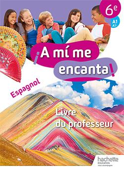 A mi me encanta espagnol cycle 3 6e - Livre du professeur - Ed. 2018