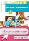 Nutrition-Alimentation 2de, 1re, Tle Bac Pro ASSP - Manuel interactif enseignant - Éd. 2018
