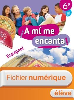 Fichier numérique enrichi A mi me encanta espagnol cycle 3 6e - Licence élève - Ed. 2018