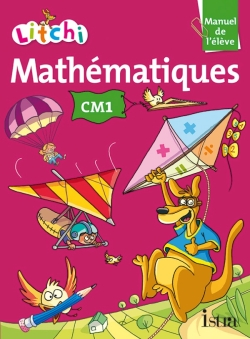 Litchi Mathématiques CM1 - Manuel élève - Ed. 2014